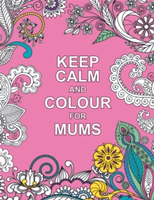 Keep Calm and Colour for Mums, Paperback Book