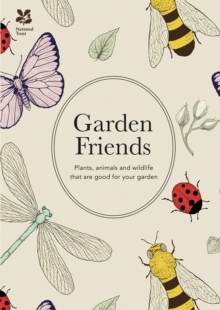 Garden Friends: Plants, Animals and Wildlife that are Good for your Garden, Hardback Book