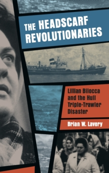 The Headscarf Revolutionaries : Lillian Bilocca and the Hull Triple-Trawler Disaster, Paperback Book