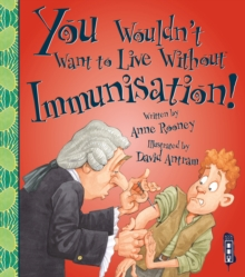 You Wouldn't Want to Live Without Immunisation!, Paperback Book