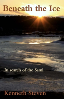 Beneath the Ice : In Search of the Sami, Paperback Book