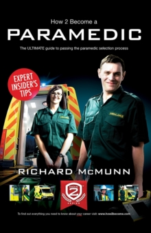 How to Become a Paramedic: The ULTIMATE Guide to Passing the Paramedic/Emergency Care Assistant Selection Process, Paperback Book