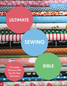 Ultimate Sewing Bible: A Complete Reference with Step-by-Step Techniques, Paperback Book