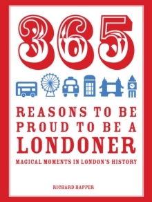 365 Reasons to be Proud to be a Londoner: Magical Moments in London's History, Hardback Book