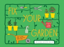 Fix Your Garden: How to Make Small Spaces into Green Oases, Hardback Book