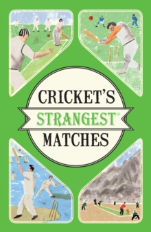 Cricket's Strangest Matches : Extraordinary but True Stories from Over a Century of Cricket, Paperback Book
