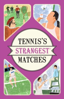 Tennis's Strangest Matches: Extraordinary but True Stories from over a Century of Tennis, Paperback Book