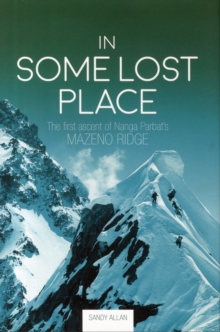 In Some Lost Place : The First Ascent of Nanga Parbat's Mazeno Ridge, Hardback Book