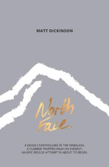 North Face : A Deadly Earthquake in the Himalaya. A Climber Trapped High on Everest. an Epic Rescue Attempt is About to Begin., Paperback Book