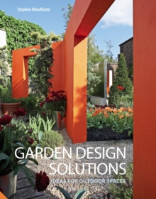 Garden Design Solutions : Ideas for Outdoor Spaces, Hardback Book