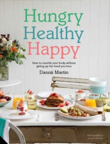 Hungry, Healthy, Happy : Recipes to Keep You Happy and Healthy Throughout the Day, Hardback Book