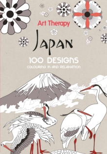 Art Therapy: Japan : 100 Designs Colouring in and Relaxation, Hardback Book