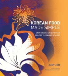 Korean Food Made Simple : Easy and Delicious Korean Recipes to Prepare at Home, Hardback Book