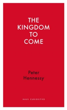 The Kingdom to Come : Thoughts on the Union Before and After the Scottish Referendum, Paperback Book