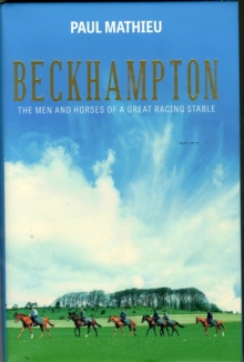 Beckhampton : The Men and Horses of a Great Racing Stable, Hardback Book