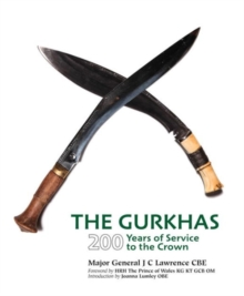 The Gurkhas : 200 Years of Service to the Crown, Hardback Book
