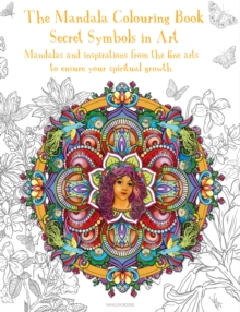 Mandala Colouring Book, The : Secret Symbols in Art: Mandalas and inspirations from the fine arts to ensure your spiritual growth, Hardback Book