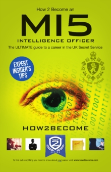How to Become a MI5 Intelligence Officer: The Ultimate Career Guide to Working for MI5, Paperback Book