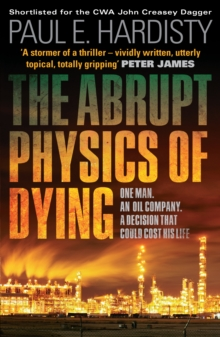 Abrupt Physics of Dying: One Man. An Oil Company. A Decision That Could Cost His Life, Paperback Book