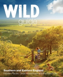 Wild Guide - Southern and Eastern England : Norfolk to New Forest, Cotswolds to Kent (Including London), Paperback Book