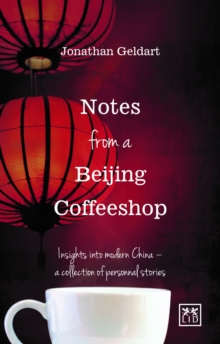 Notes from a Beijing Coffeeshop : Insights into Modern China - A Collection of Personal Stories, Paperback Book