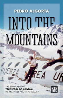 Into the Mountains : The Extraordinary True Story of Survival in the Andes and its Aftermath, Paperback Book