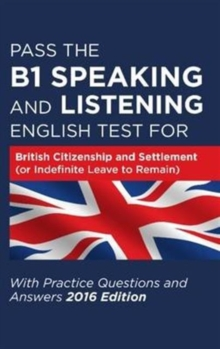 Pass the B1 Speaking and Listening English Test for British Citizenship and Settlement (or Indefinite Leave to Remain) with Practice Questions and Answers, Paperback Book