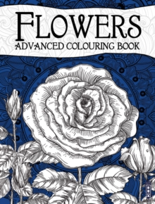 Flowers Advanced Colouring Book, Hardback Book