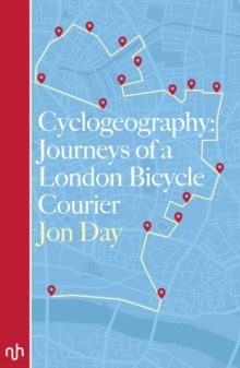 Cyclogeography: Journeys of a London Bicycle Courier, Paperback Book