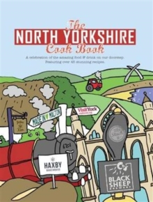The North Yorkshire Cook Book : A Celebration of the Amazing Food and Drink on Our Doorstep, Paperback Book