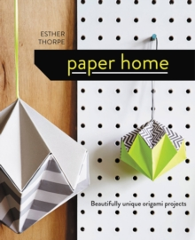Paper Home: Beautifully Unique Origami Projects, Hardback Book