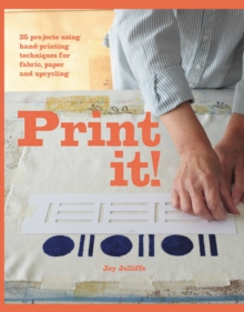 Print It!: 25 Original Projects Using Hand-Printing Techniques on Fabricand Paper, Paperback Book