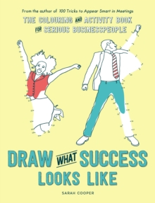 Draw What Success Looks Like : The Colouring and Activity Book for Serious Businesspeople, Paperback Book