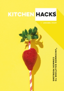 Kitchen Hacks: Uncommon Solutions to Common Problems, Hardback Book