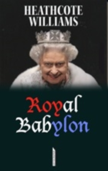 Royal Babylon : The Case Against the Monarchy, Paperback Book