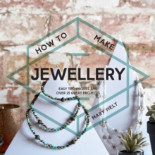How to Make Jewellery: Easy Techniques and 25 Great Projects, Paperback Book