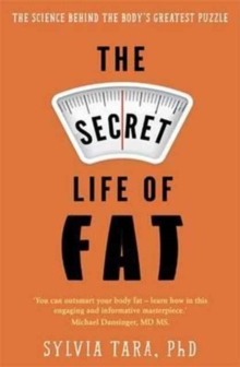 The Secret Life of Fat : The Science Behind the Body's Greatest Puzzle, Paperback Book