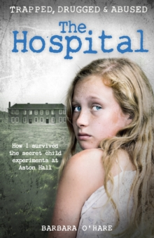 The Hospital : How I Survived the Secret Child Experiments at Aston Hall, Paperback Book