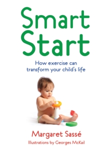 Smart Start : How Exercise Can Transform Your Child's Life, Paperback Book