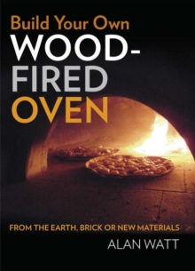 Build Your Own Wood-Fired Oven : From the earth, brick or new materials, Paperback Book