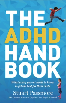 The ADHD Handbook : What Every Parent Needs to Know to Get the Best for Their Child, Paperback Book