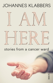 I am Here : Stories from a Cancer Ward, Paperback Book