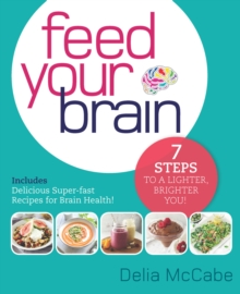 Feed Your Brain : 7 Steps to a Lighter, Brighter You!, Paperback Book