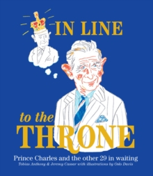 In Line to the Throne: Prince Charles and the Next 29 in Waiting, Hardback Book