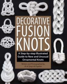Decorative Fusion Knots : A Step-by Step Illustrated Guide to Unique and Unusual Ornamental Knots, Paperback Book