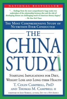 The China Study : The Most Comprehensive Study of Nutrition Ever Conducted And the Startling Implications for Diet, Weight Loss, And Long-term Health, Hardback Book