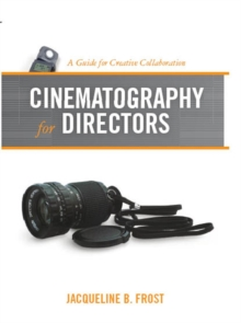 Cinematography for Directors : A Guide for Creative Collaboration, Paperback Book