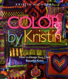 Color by Kristin : How to Design Your Own Beautiful Knits, Hardback Book
