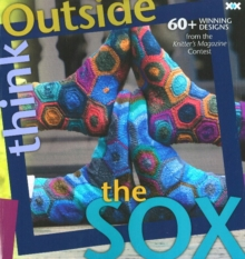 Think Outside the Sox : 50 Winning Patterns from the Knitter's Magazine Contest, Paperback Book