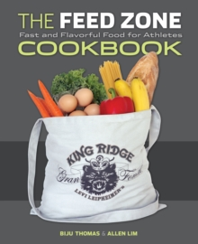 The Feed Zone Cookbook : Fast and Flavorful Food for Athletes, Hardback Book